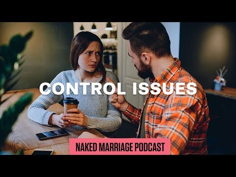 Control Issues  The Naked Marriage Podcast  Episode 016