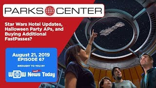 ParksCenter - Star Wars Hotel Updates, Halloween Party APs, and Buying FastPasses? - Ep. 67