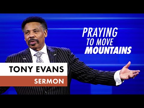 Praying to Move Mountains - Tony Evans Sermon