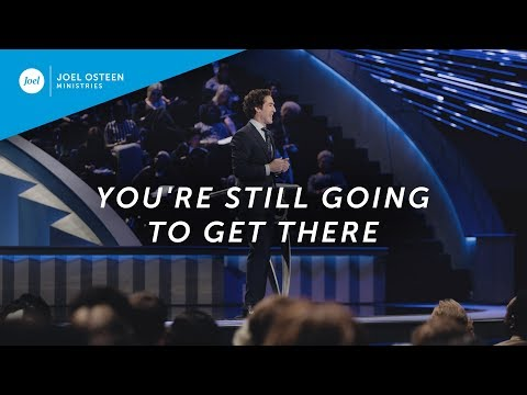 Joel Osteen  You're Still Going to Get There