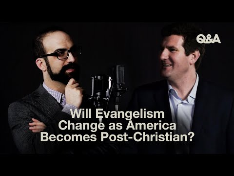 Will Evangelism Change as America Becomes Post-Christian?