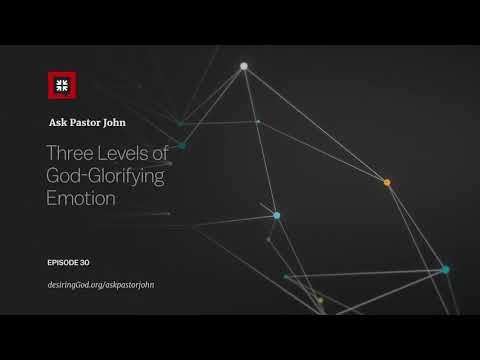 Three Levels of God-Glorifying Emotion // Ask Pastor John