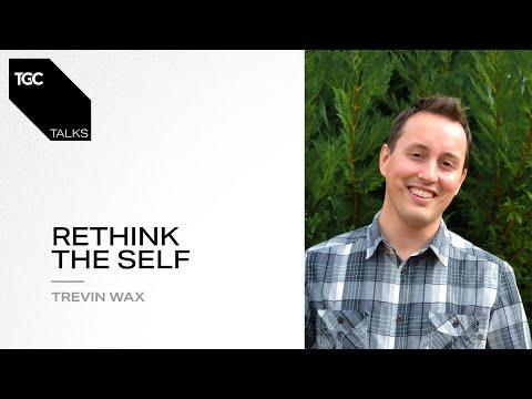 Trevin Wax  Rethink the Self  TGC Talks