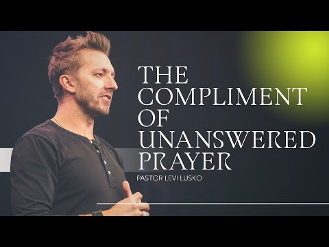 The Compliment of Unanswered Prayer  Pastor Levi Lusko