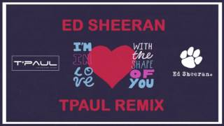 Shape Of You (TPaul Remix)