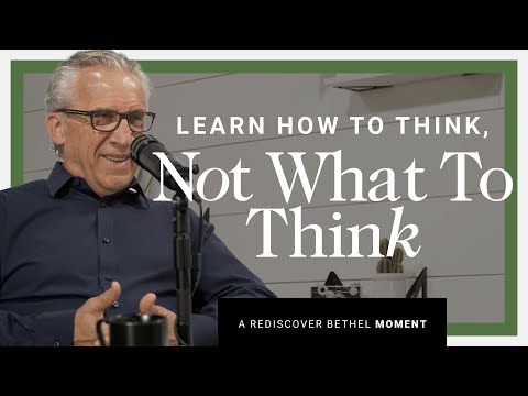 Learn How To Think, Not What To Think  Rediscover Bethel