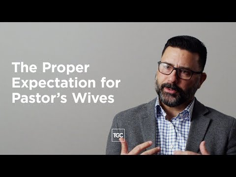 The Proper Expectation for Pastors Wives