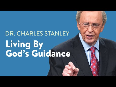 Living By God's Guidance  Dr. Charles Stanley