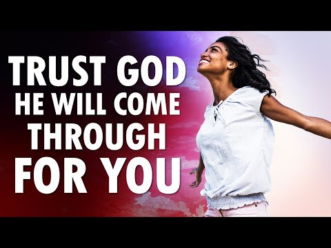 TRUST God He Will Come Through for YOU - Morning Prayer