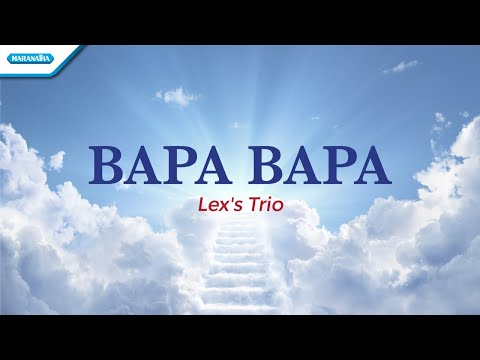 Bapa Bapa - Lex's Trio (with lyric)