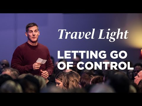 Christmas 2018 at Life.Church - Travel Light, Part 4 w/ Craig Groeschel (Letting Go of Control)