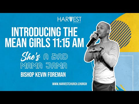 She's A Bad Mama Jama - Introducing the Mean Girls 11:15 AM - Bishop Kevin Foreman