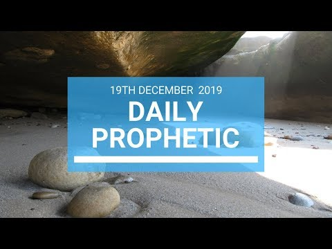 Daily Prophetic 19 December 1 of 4