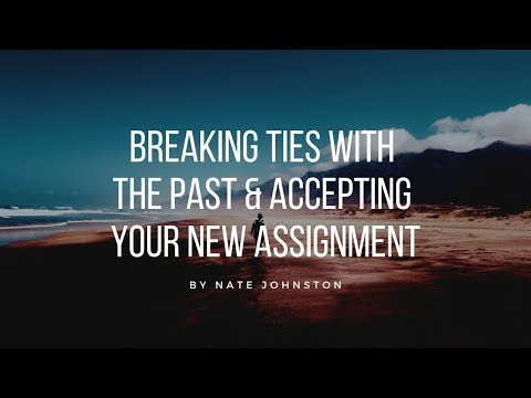 A quick prophetic word -  Breaking ties with the past and accepting your new assignment