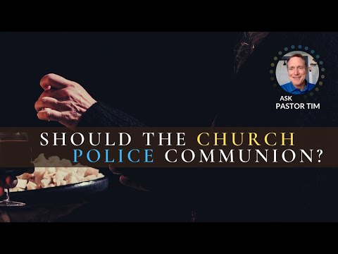 Should the church police Communion? - Ask Pastor Tim