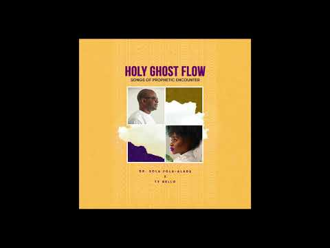 Dr. Sola Fola-Alade and TY Bello -HOLY GHOST FLOW (Audio)