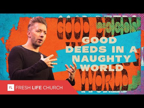 Good Deeds In A Naughty World  Pastor Levi Lusko  Pretty Ugly People, pt. 3