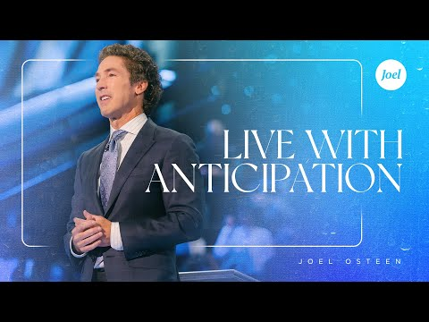 Live With Anticipation - Joel Osteen