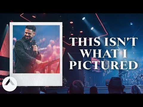 This Isn't What I Pictured  Pastor Steven Furtick  Elevation Church