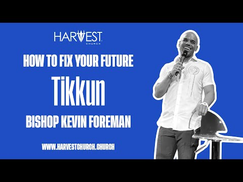 Tikkun - How to Fix Your Future - Bishop Kevin Foreman