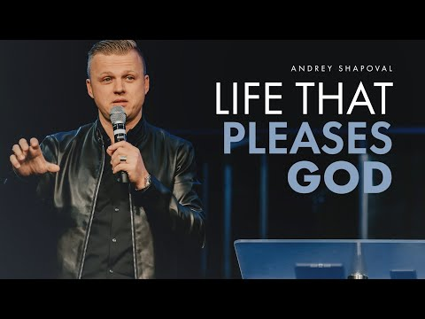 Life that Pleases God - Andrey Shapoval