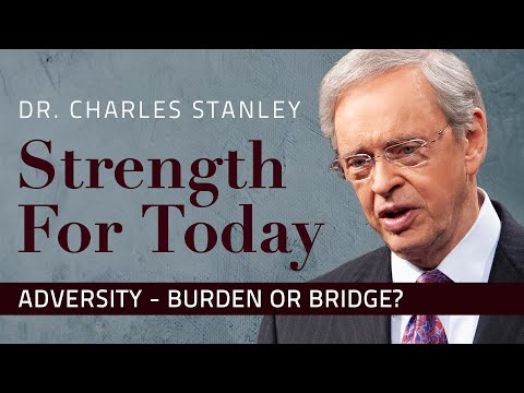 Adversity  Burden or Bridge?  Dr. Charles Stanley