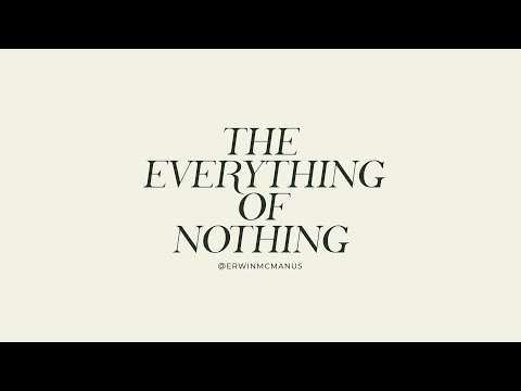 Pastor Erwin McManus  The Everything of Nothing