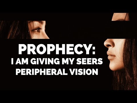 Prophecy: I am Giving My Seers Peripheral Vision