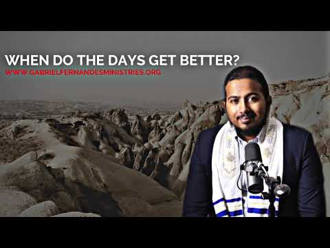 WHEN DO THE DAYS GET BETTER? HOW TO CHANGE YOUR LIFE FOR THE BETTER, SERMON BY EV. GABRIEL FERNANDES