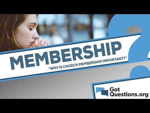 Why is church membership important?
