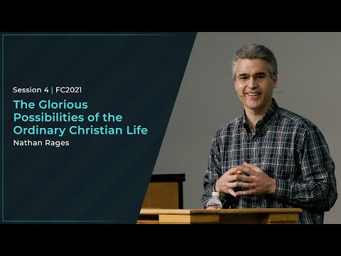 The Glorious Possibilities of the Ordinary Christian Life - Nathan Rages
