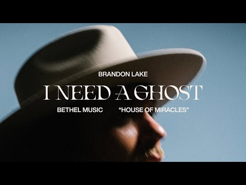 I Need A Ghost - Brandon Lake  House of Miracles