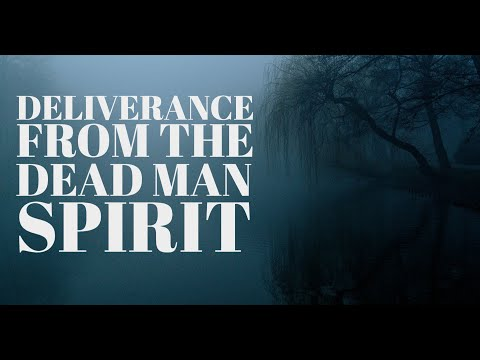 Deliverance from the 'Dead Man' Spirit