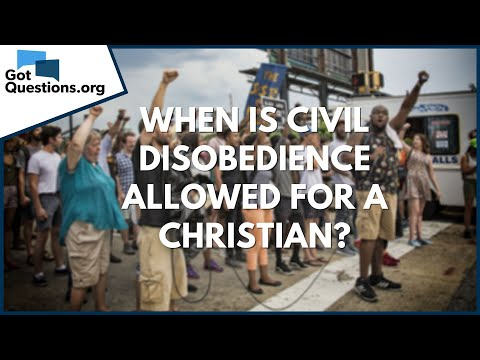 When is civil disobedience allowed for a Christian?  GotQuestions.org