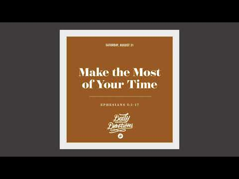 Make the Most of Your Time - Daily Devotion
