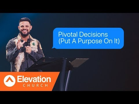 Pivotal Decisions (Put A Purpose On It)  Maybe: God  Pastor Steven Furtick