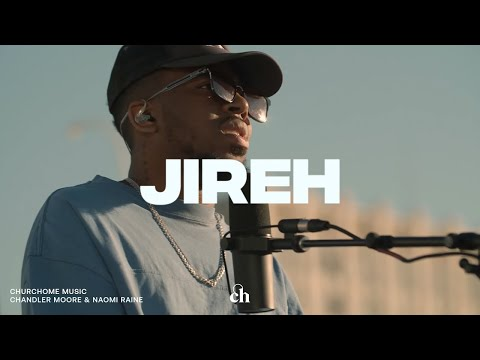 Jireh: Churchome ft. Chandler Moore & Naomi Raine