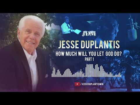 How Much Will You Let God Do?, Part 1  Jesse Duplantis