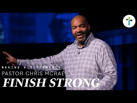 Finish Strong  Making A Difference  Chris McRae  Sojourn Church