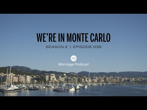#38: We're in Monte Carlo!  Season 2  XO Marriage Podcast