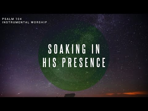 Psalm 104 // Instrumental Worship Soaking in His Presence