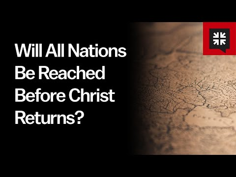 Will All Nations Be Reached Before Christ Returns? // Ask Pastor John