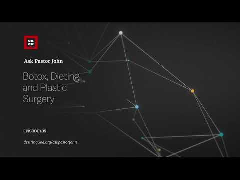 Botox, Dieting, and Plastic Surgery // Ask Pastor John