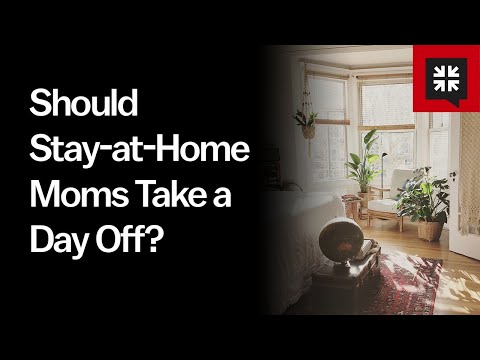 Should Stay-at-Home Moms Take a Day Off? // Ask Pastor John