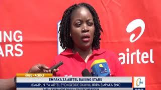 Empaka Za Airtel Raising Stars Zitongozeddwa