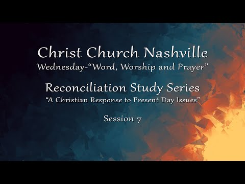 8/26/2020-Teaching-Christ Church Nashville-Wednesday WWP-Reconciliation Study Series-Session 7
