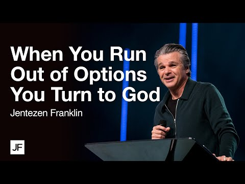 When You Run Out of Options, You Turn to God  Jentezen Franklin