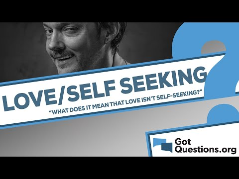 What does it mean that love is not self-seeking (1 Corinthians 13:5)?