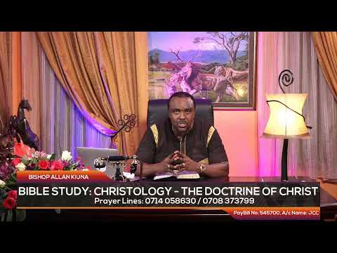 BIBLE STUDY: CHRISTOLOGY - THE DOCTRINE OF CHRIST - BISHOP ALLAN KIUNA