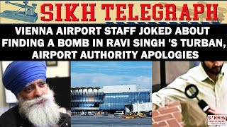 Vienna Airport Worker'Jokes' About Finding A Bomb In Khalsa Ravi Singh's Turban, Authority Apologies